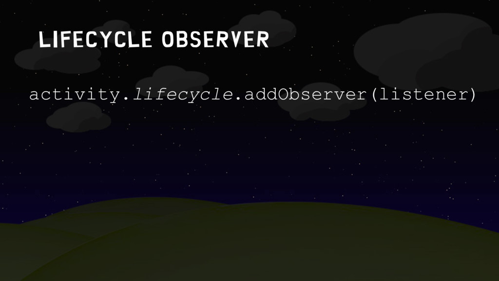 LIFECYCLE OBSERVER activity.lifecycle.addObserv...