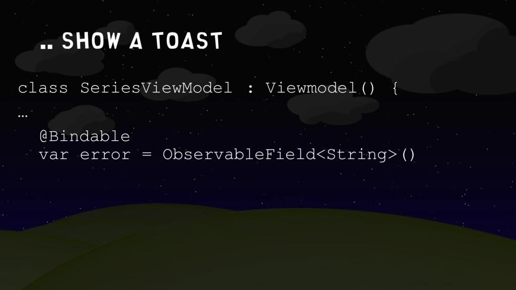 .. show a toast class SeriesViewModel : Viewmod...