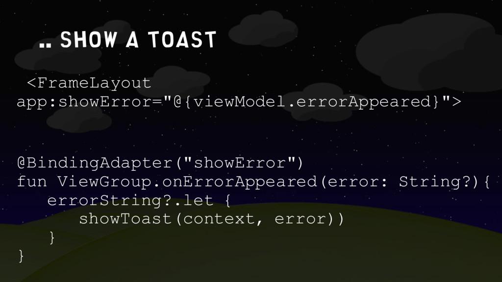 ".. show a toast <FrameLayout app:showError=""@{v..."