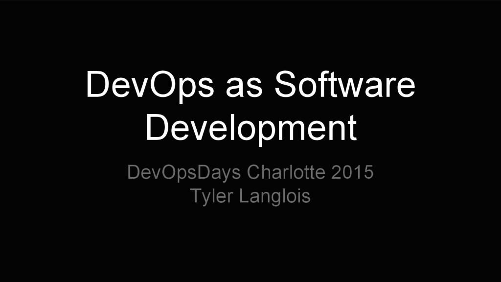 DevOps as Software Development DevOpsDays Charl...