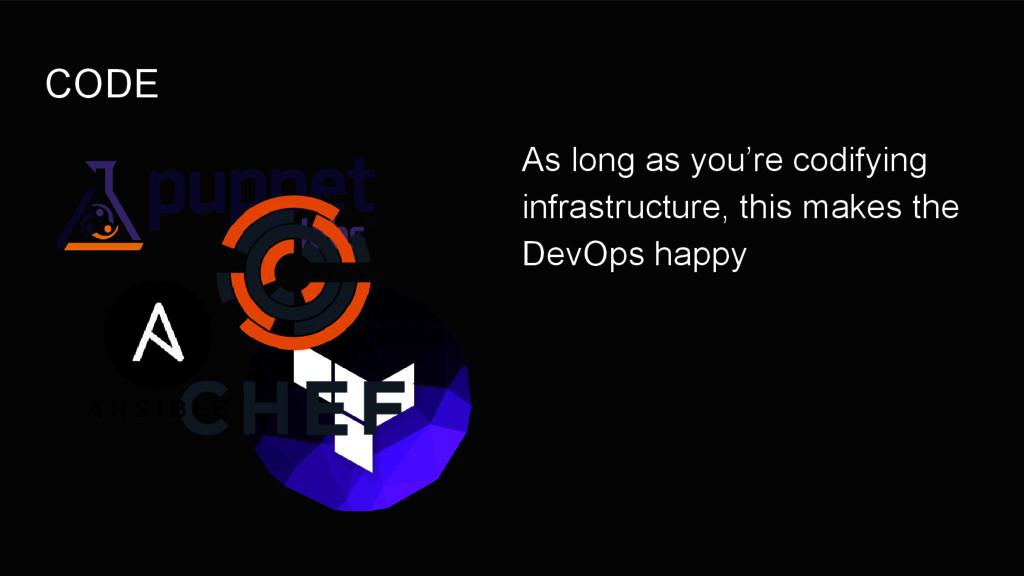 CODE As long as you're codifying infrastructure...