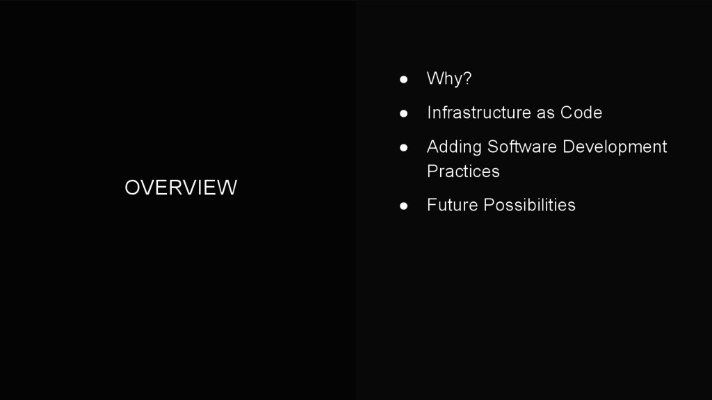 OVERVIEW ● Why? ● Infrastructure as Code ● Addi...