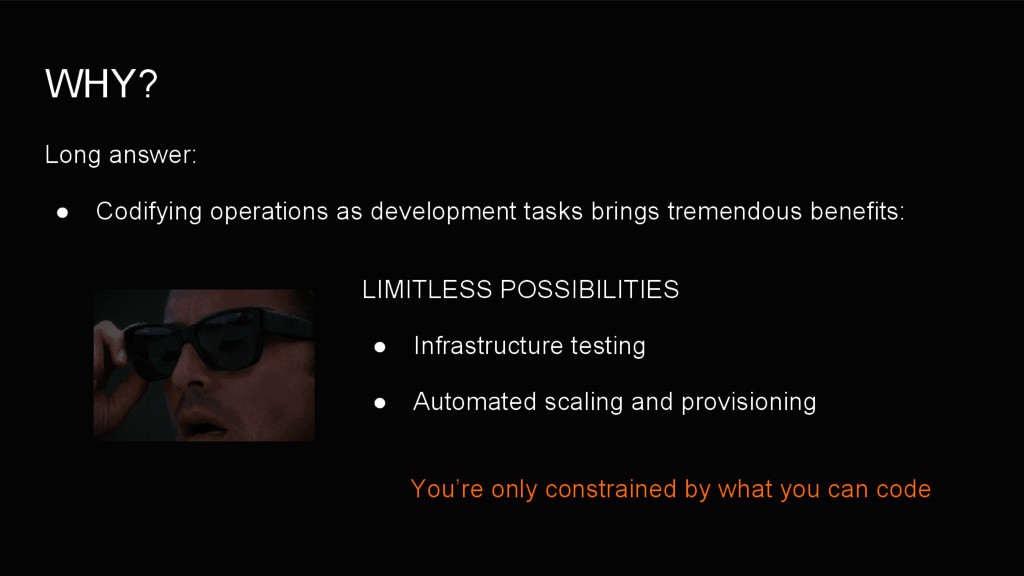 WHY? Long answer: ● Codifying operations as dev...