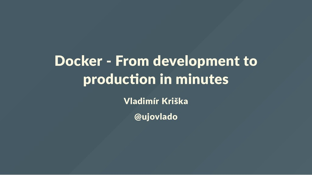 Docker ‐ From development to produc on in minut...
