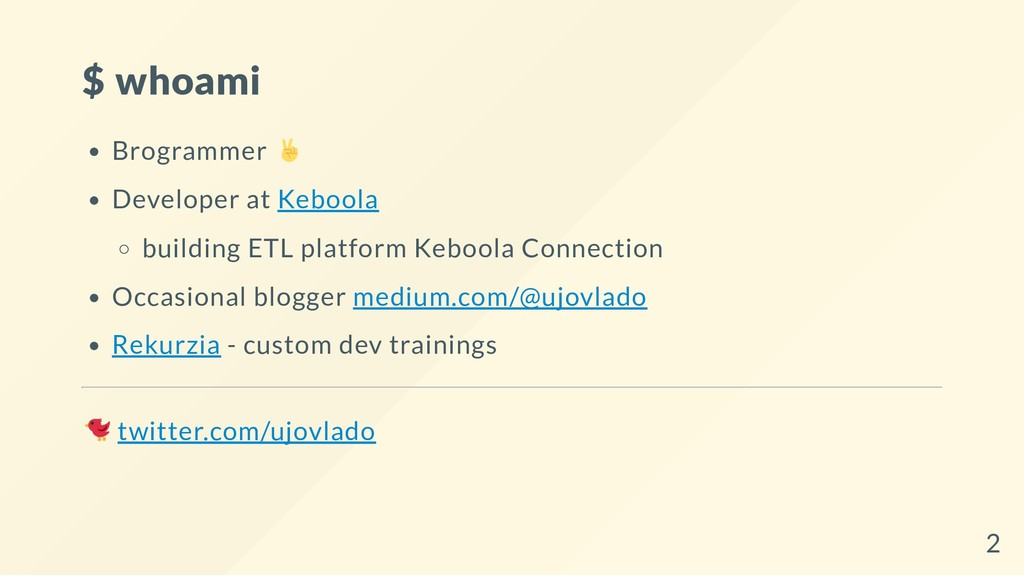 $ whoami Brogrammer Developer at Keboola buildi...