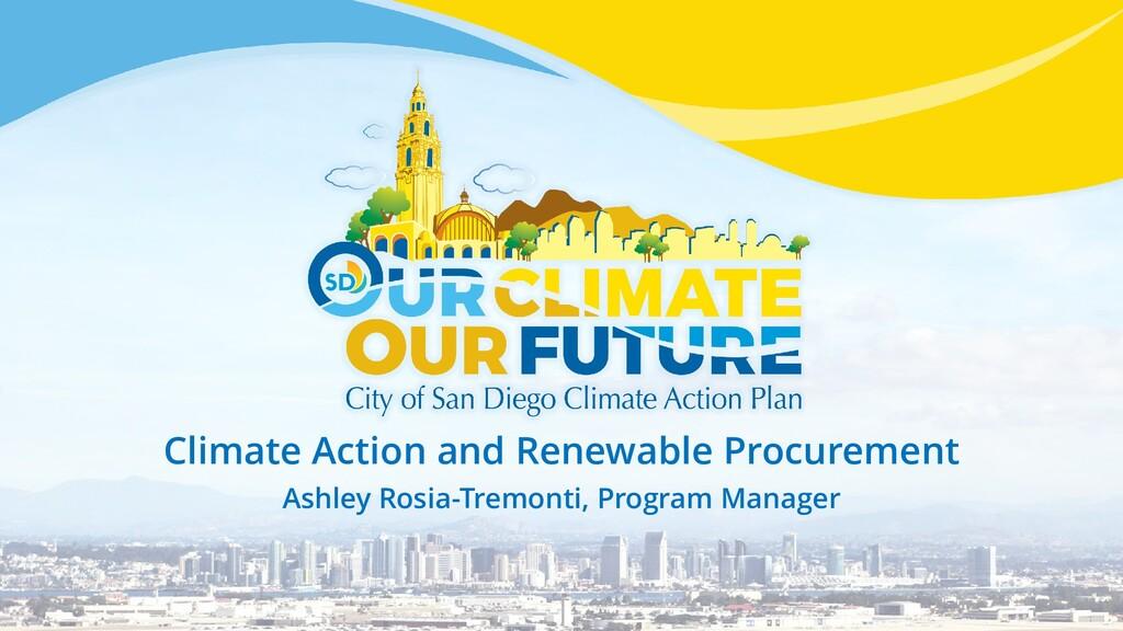 Climate Action and Renewable Procurement Ashley...