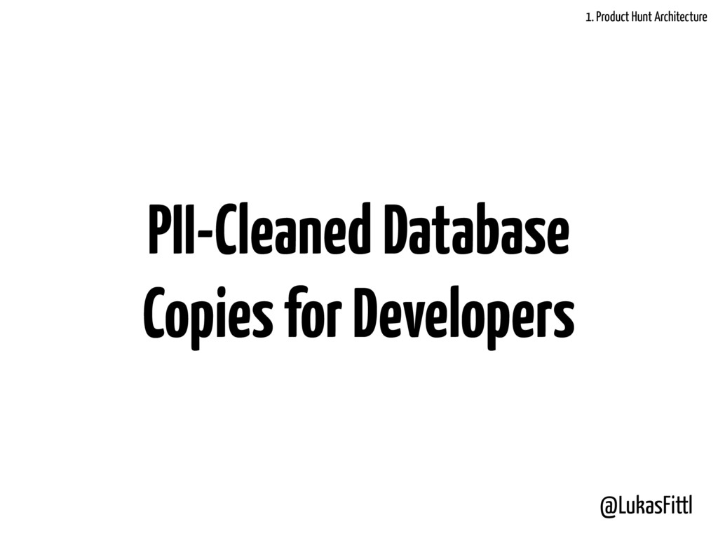 @LukasFittl PII-Cleaned Database Copies for Dev...