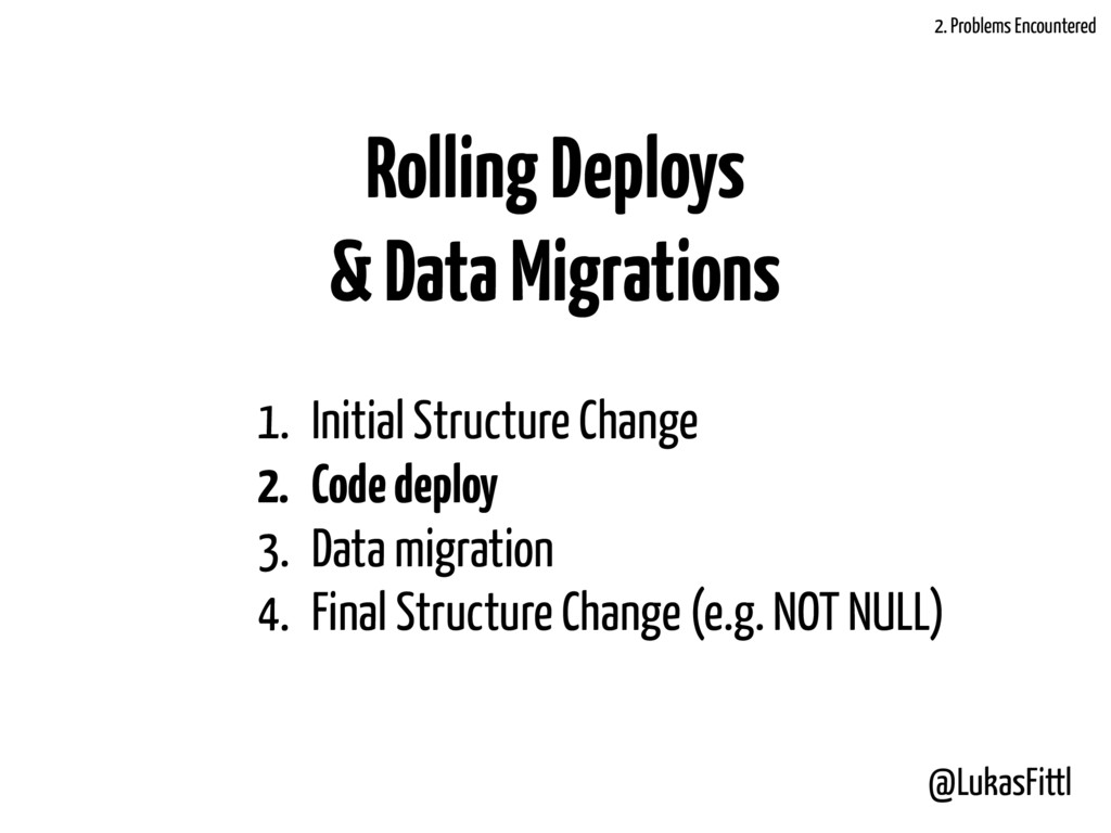@LukasFittl Rolling Deploys & Data Migrations 1...