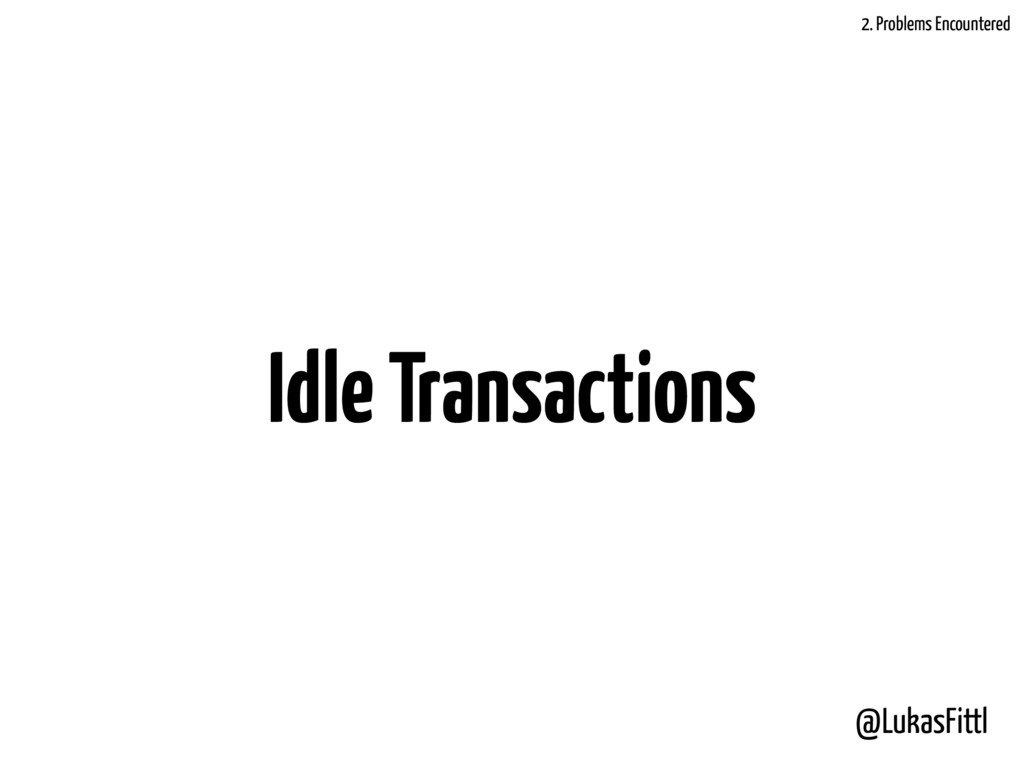 @LukasFittl Idle Transactions 2. Problems Encou...