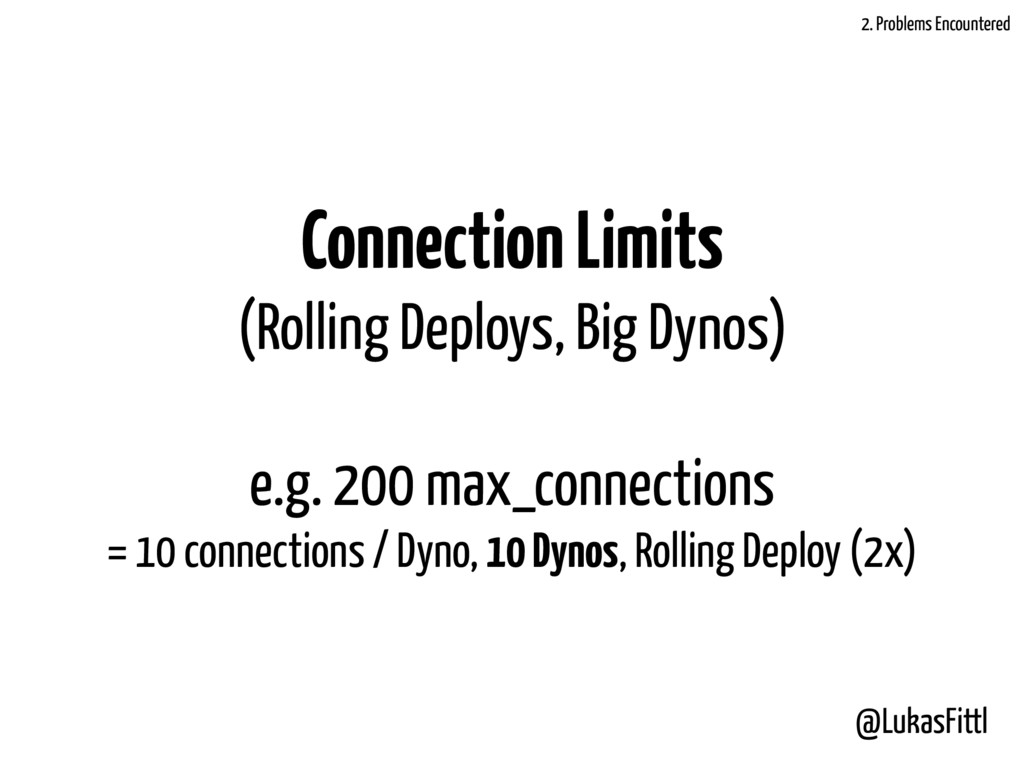 @LukasFittl Connection Limits (Rolling Deploys,...