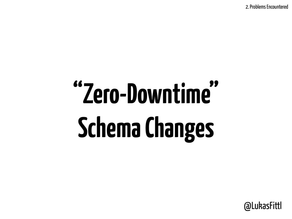 "@LukasFittl ""Zero-Downtime"" Schema Changes 2. P..."