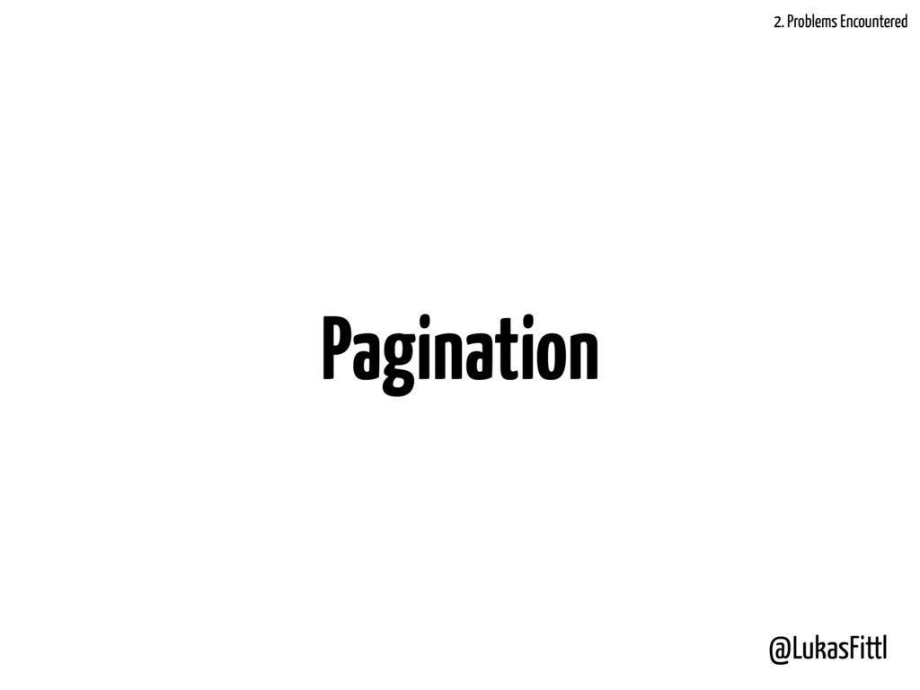 @LukasFittl Pagination 2. Problems Encountered