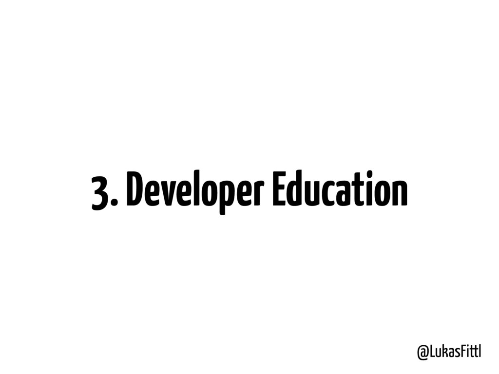 @LukasFittl 3. Developer Education