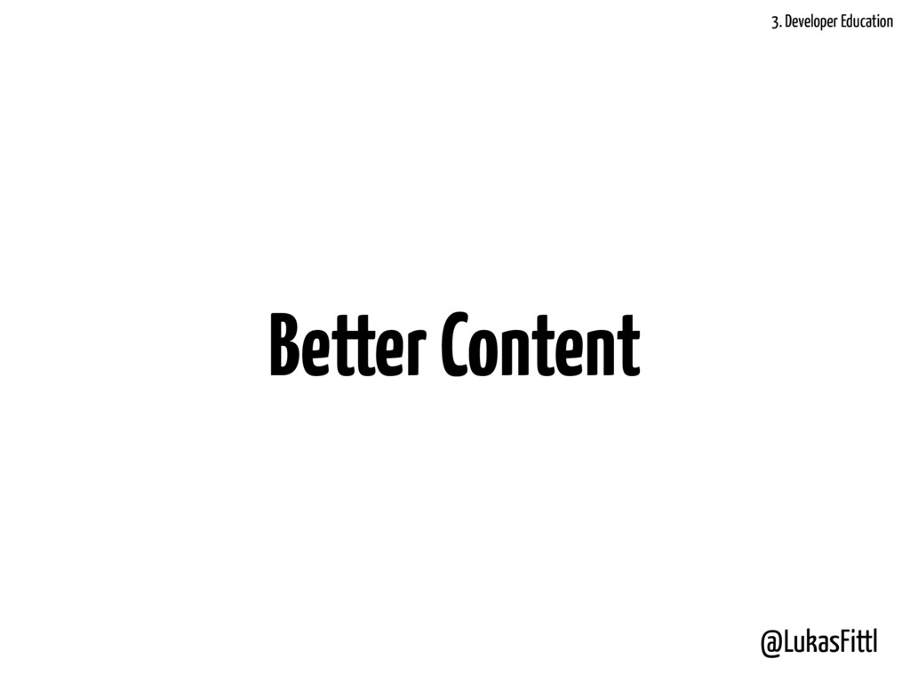 @LukasFittl Better Content 3. Developer Educati...