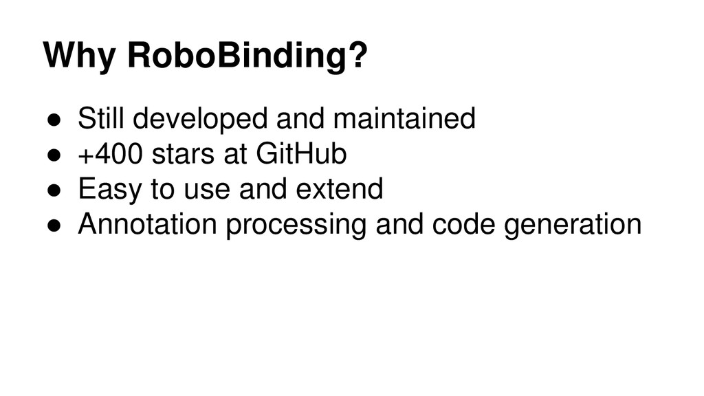 Why RoboBinding? ● Still developed and maintain...