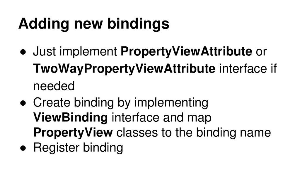 Adding new bindings ● Just implement PropertyVi...