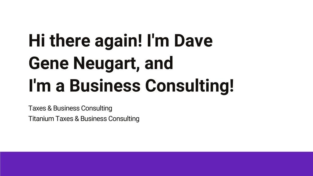 Hi there again! I'm Dave Gene Neugart, and I'm ...