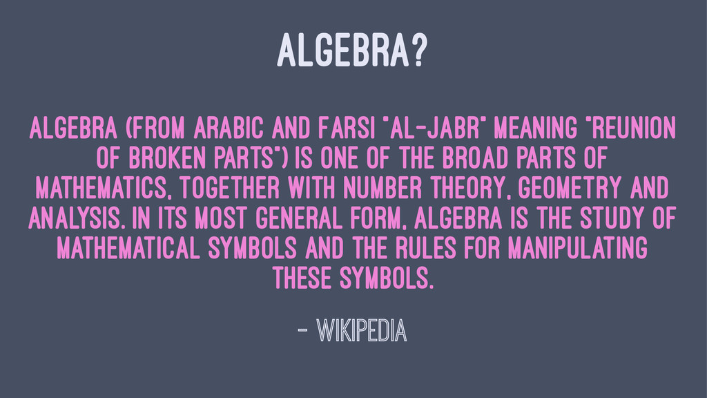 "ALGEBRA? Algebra (from Arabic and Farsi ""al-jab..."