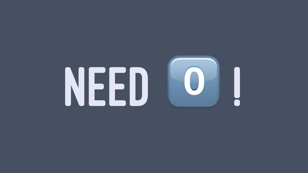 NEED ! !