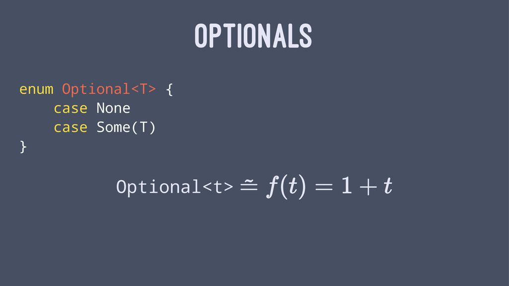 OPTIONALS enum Optional<T> { case None case Som...