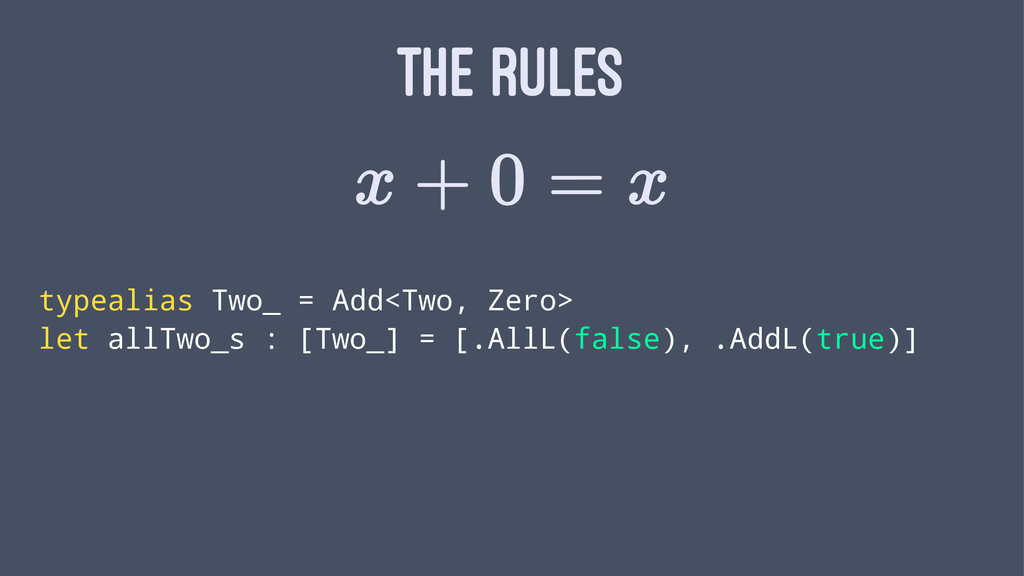 THE RULES typealias Two_ = Add<Two, Zero> let a...