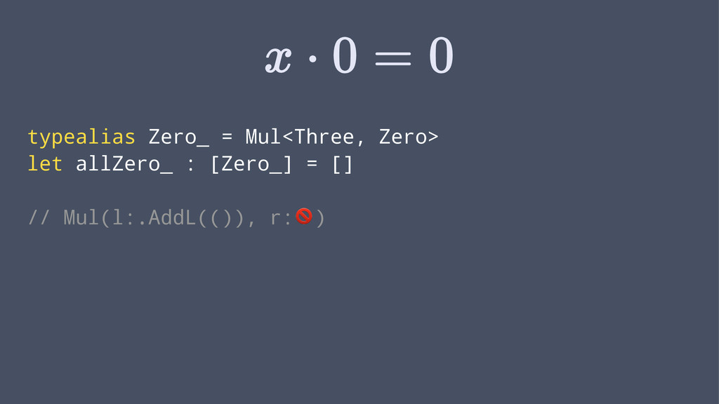 typealias Zero_ = Mul<Three, Zero> let allZero_...