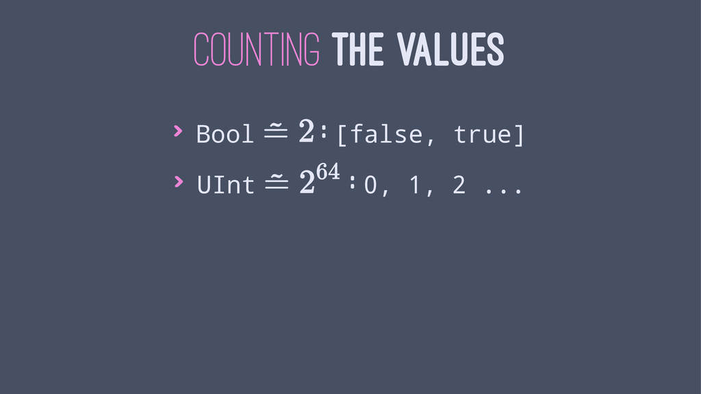 COUNTING THE VALUES > Bool : [false, true] > UI...