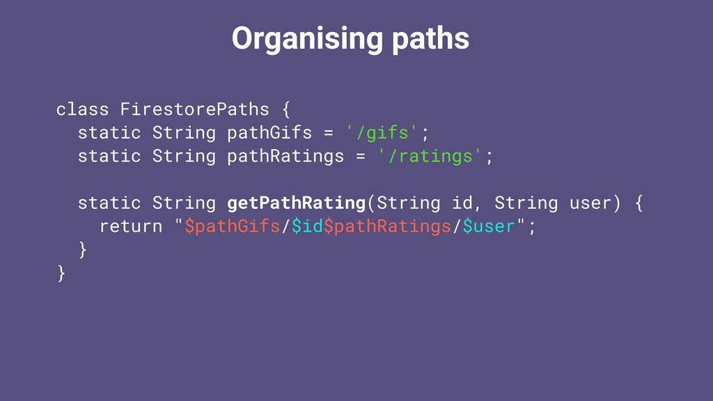 Organising paths class FirestorePaths { static ...