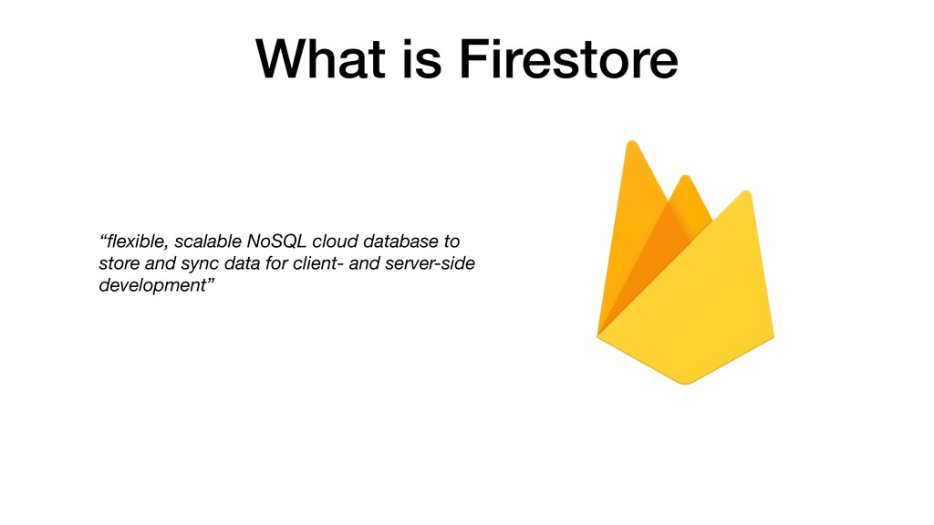"What is Firestore ""flexible, scalable NoSQL clou..."