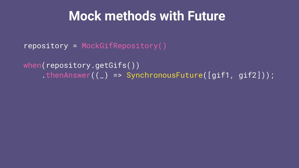 Mock methods with Future repository = MockGifRe...
