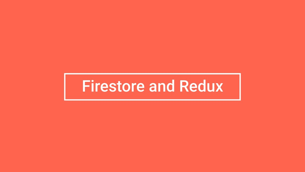 Firestore and Redux