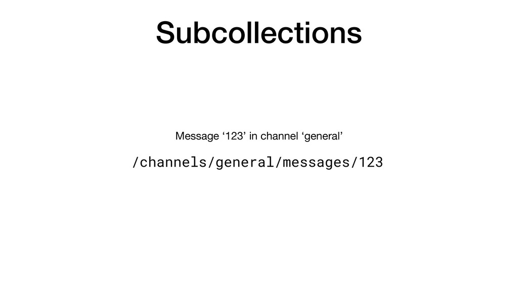 Subcollections /channels/general/messages/123 M...