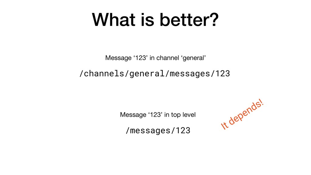 What is better? /channels/general/messages/123 ...