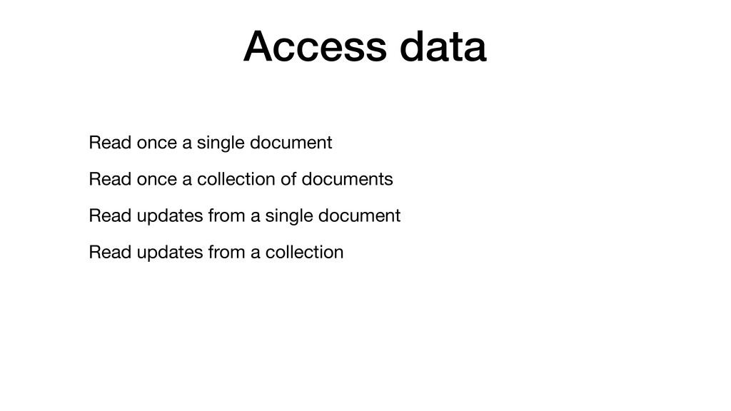 Access data Read once a single document  Read o...