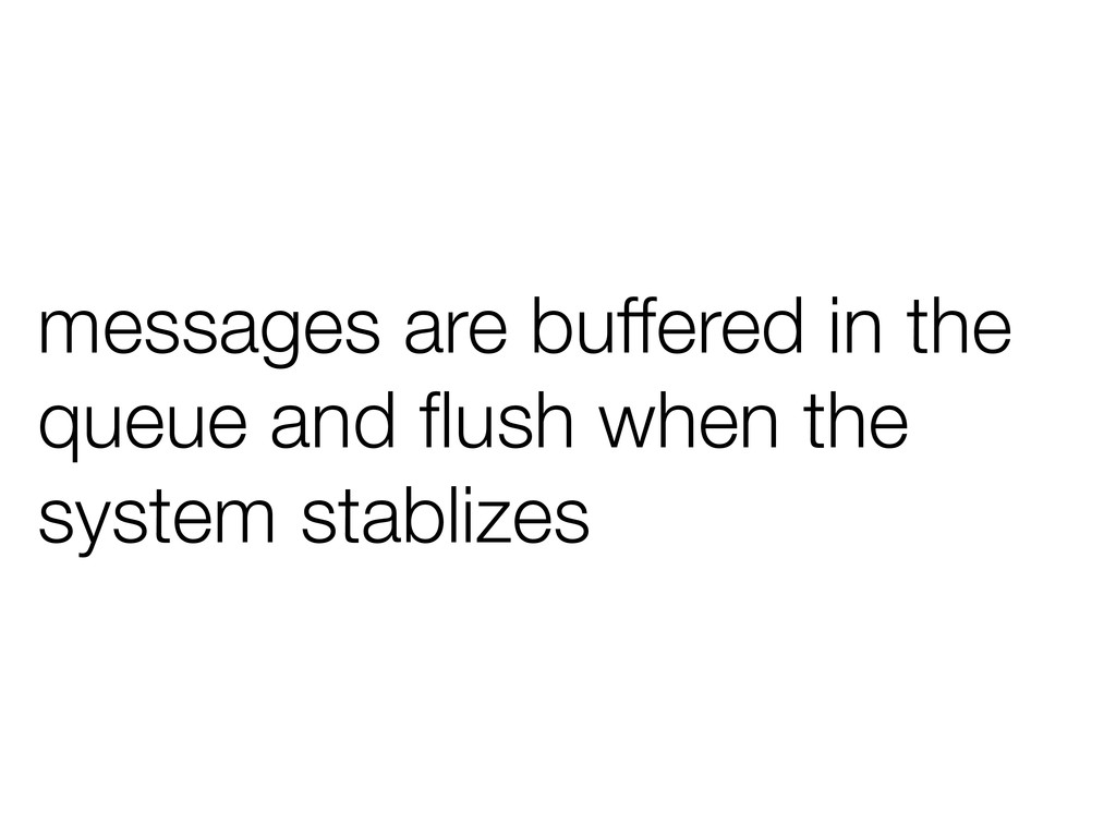 messages are buffered in the queue and flush whe...