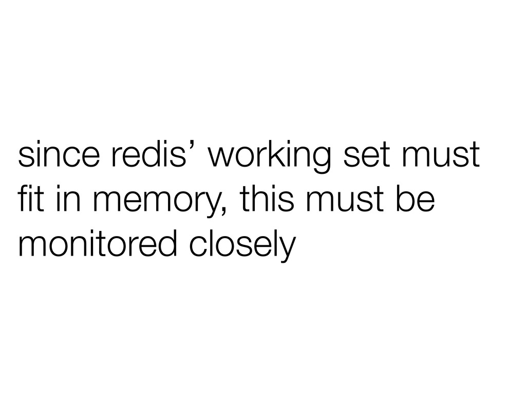 since redis' working set must fit in memory, thi...