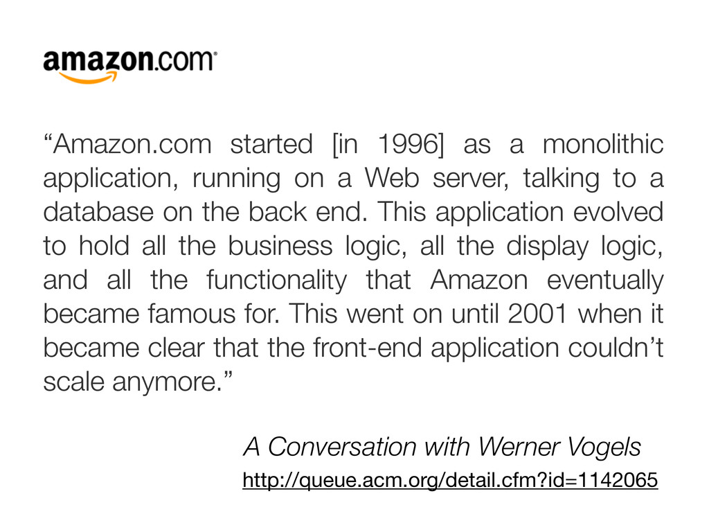 """""""Amazon.com started [in 1996] as a monolithic a..."""