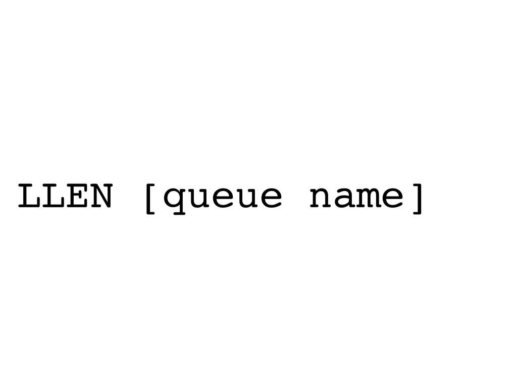 LLEN [queue name]