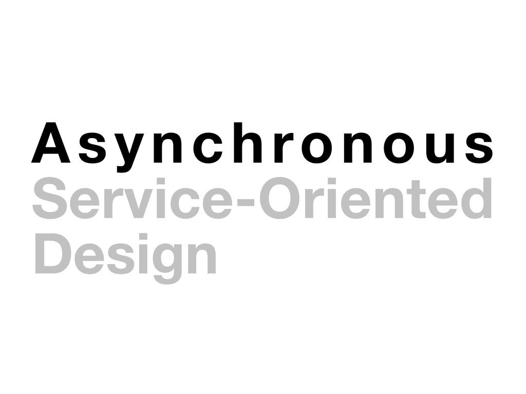 Asynchronous Service-Oriented Design