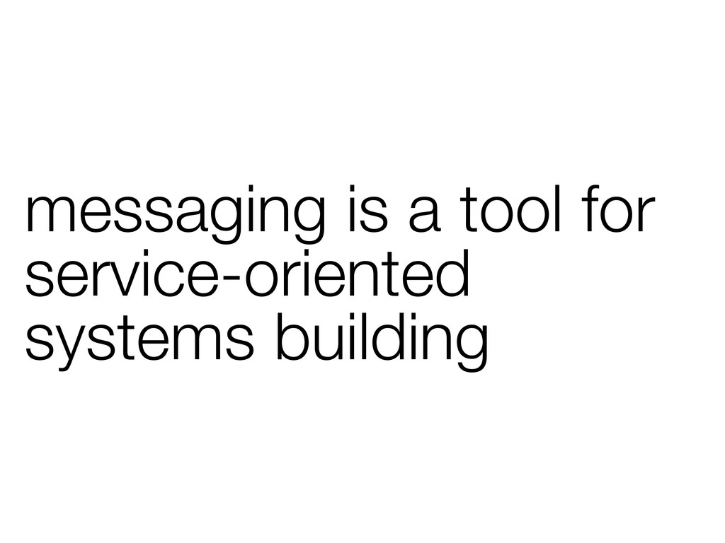 messaging is a tool for service-oriented system...