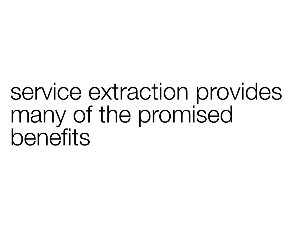 service extraction provides many of the promise...