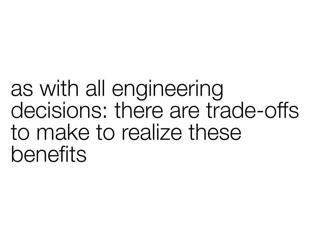 as with all engineering decisions: there are tr...