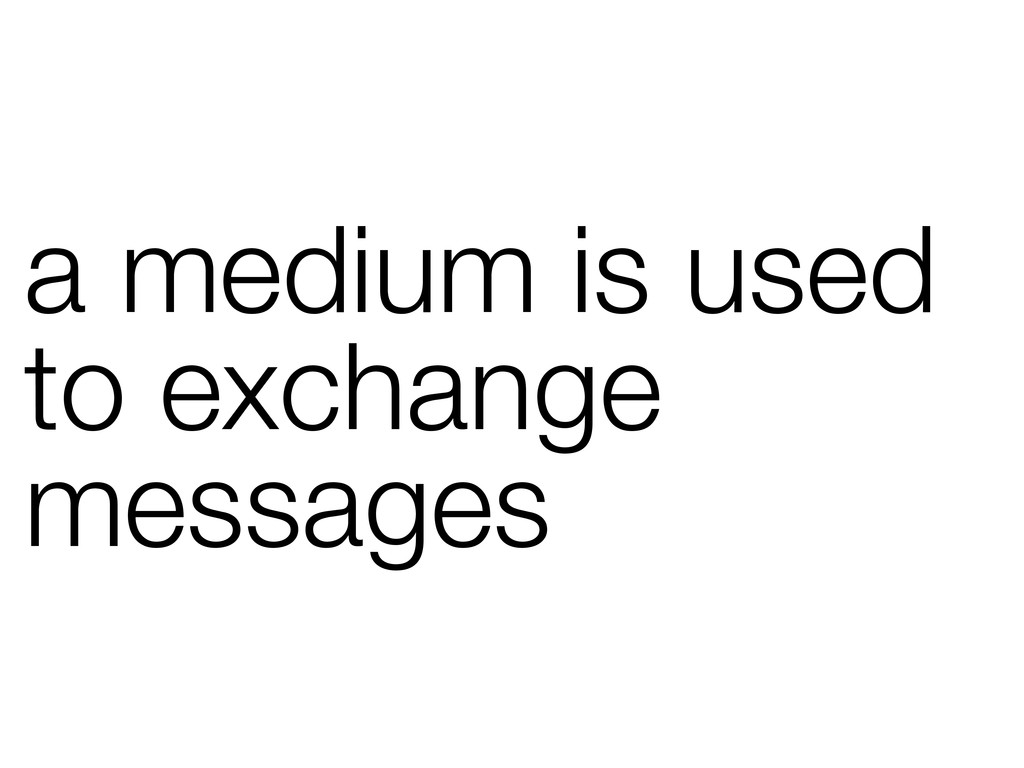 a medium is used to exchange messages