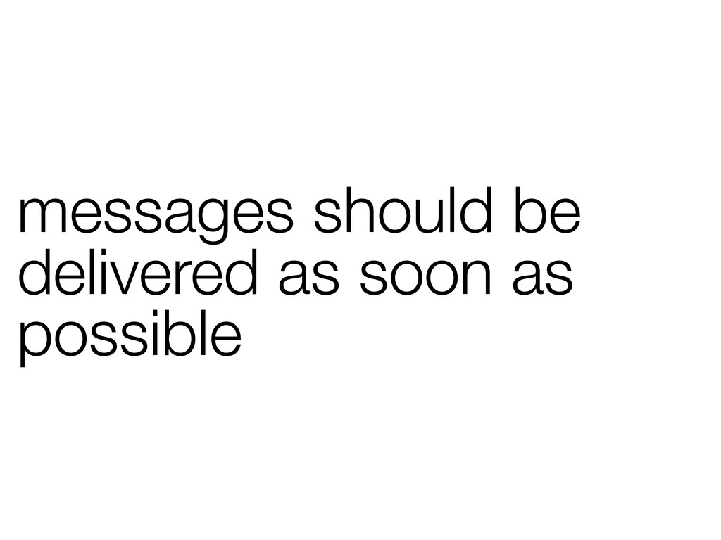 messages should be delivered as soon as possible