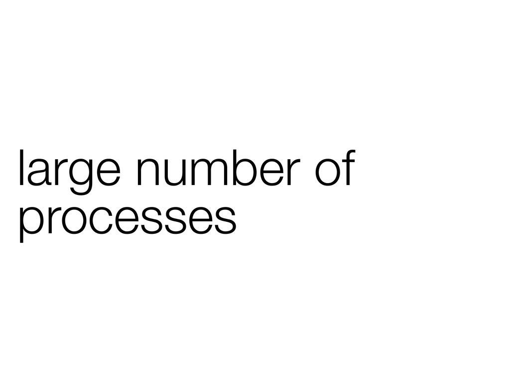 large number of processes