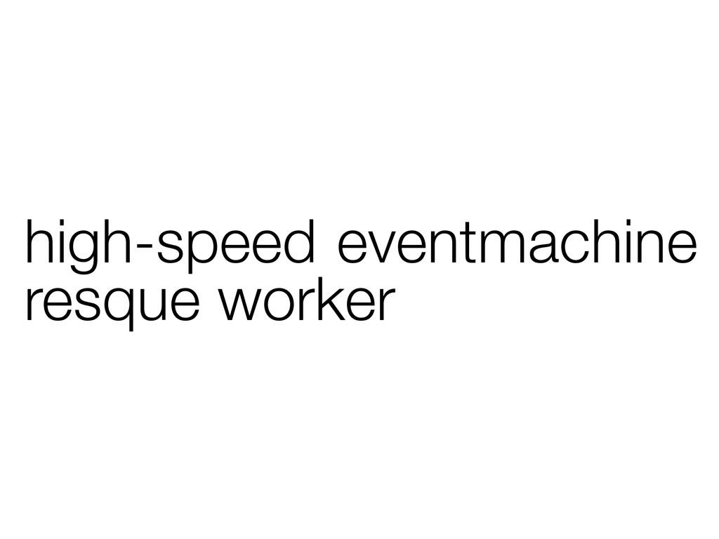 high-speed eventmachine resque worker