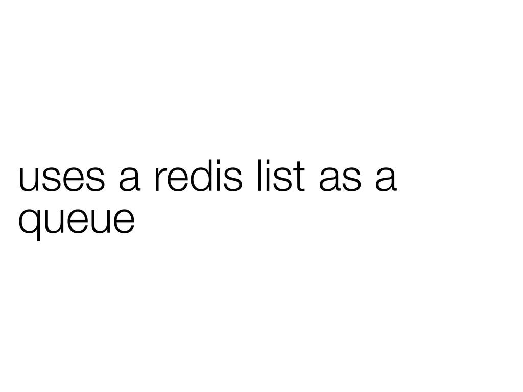 uses a redis list as a queue