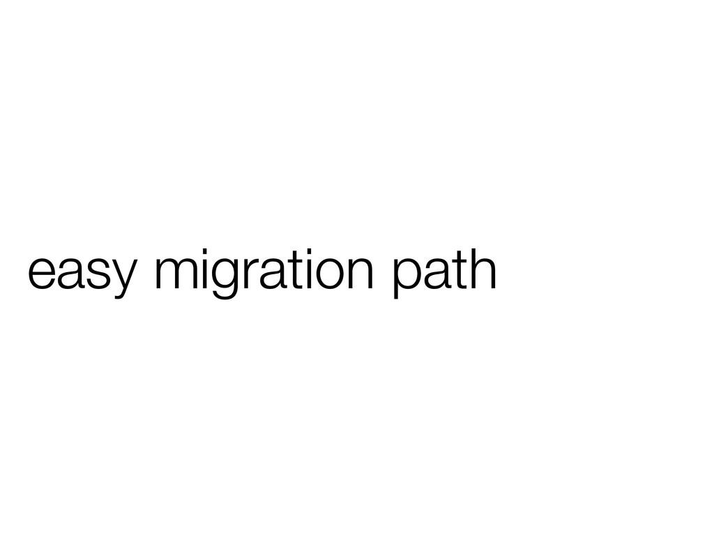 easy migration path