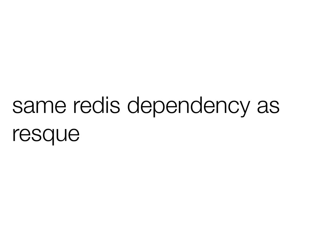 same redis dependency as resque