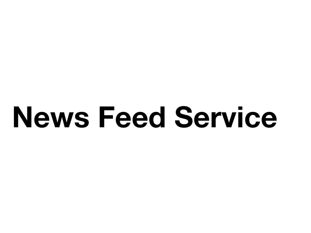 News Feed Service